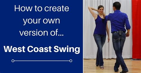 how to west coast swing creating your own version of wcs west coast swing online