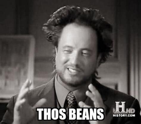 Beans Meme - beans are real i m thinking about thos beans know your