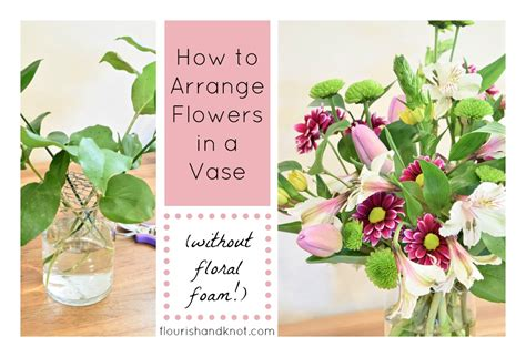how to arrange flowers in a vase without floral foam