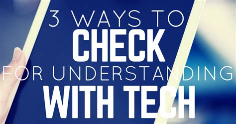 7 Ways To Confirm That He Is by 3 Ways To Check For Understanding With Technology