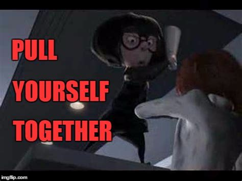 The Incredibles Memes - pull yourself together imgflip