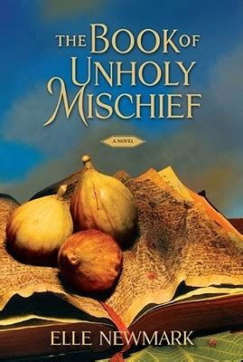 how to mischief books the book of unholy mischief by newmark reviews