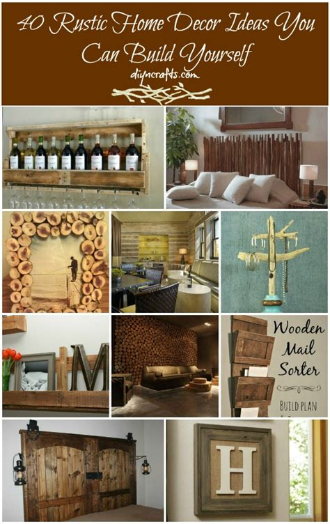 ideas home decor 40 rustic home decor ideas you can build yourself diy
