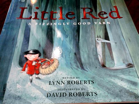little red little red a fizzy good yarn by lynn roberts illustrated by david roberts gathering books