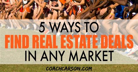 7 Ways To Find Bargains by 5 Ways To Find Real Estate Deals In Any Market Coach Carson