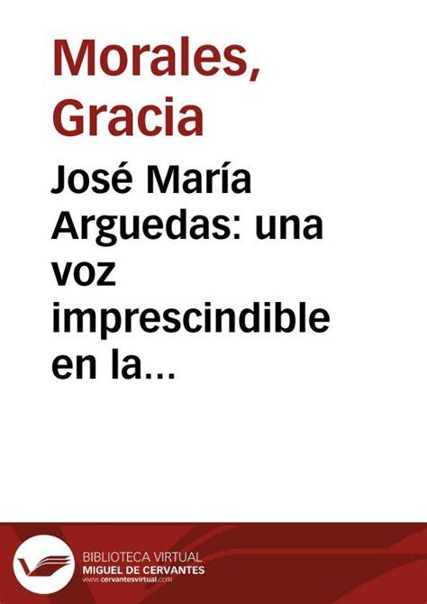 una voz en la 8498387442 jos 233 mar 237 a arguedas una voz imprescindible en la literatura peruana gracia morales