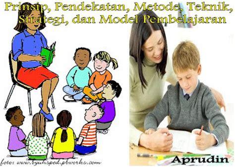 Evaluasi Pembelajaran Prinsip Teknik Dan Prosedur penjelasan prinsip pendekatan metode teknik strategi dan model pembelajaran