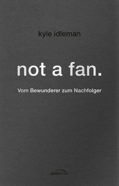 not a fan journal ebook not a fan vom bewunderer zum nachfolger by kyle idleman