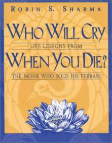 who will cry when you die lessons from the monk who