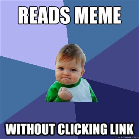 Meme Caption - reads meme without clicking link success kid quickmeme