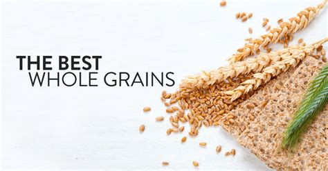 whole grains best the best whole grains for your