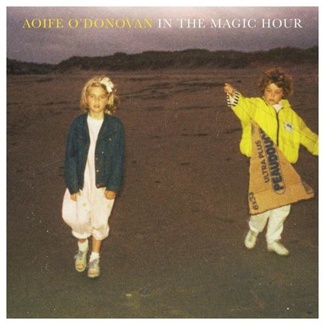 soundtrack ending film magic hour in the magic hour aoife o donovan mp3 buy full tracklist