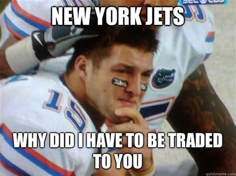 Jets Memes - new york jets why did i have to be traded to you tebow