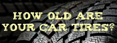 how to tell a s age how to tell a tire s age