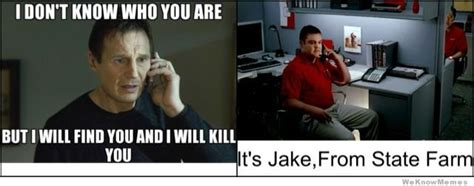Jake State Farm Meme - i don t know who you are weknowmemes