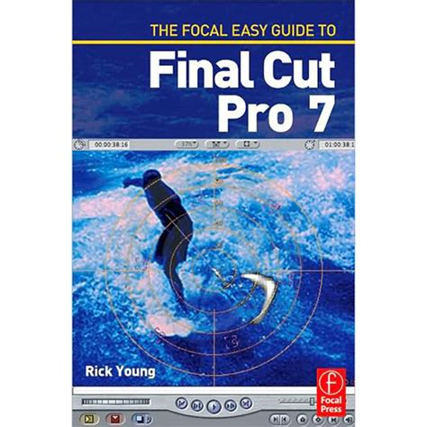 final cut pro zip focal press the focal easy guide to final cut 978 0 240