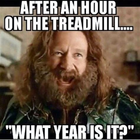 Treadmill Meme - after an hour on the treadmill what year is it