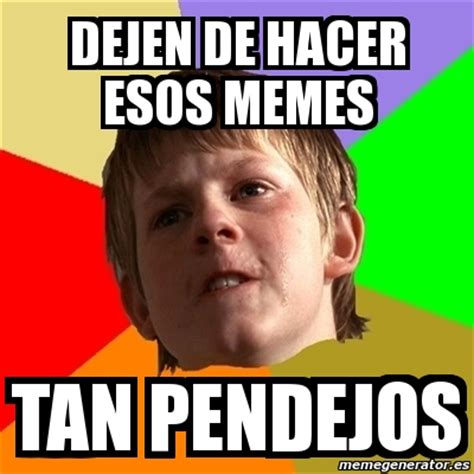 Hacer Memes Meme Chico Malo Dejen De Hacer Esos Memes Pendejos