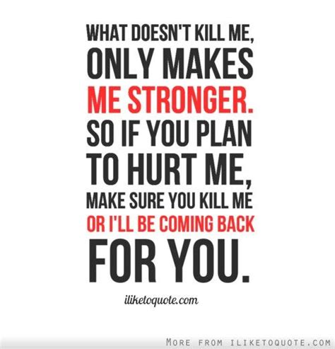 What Makes Me Me - what doesn t kill me only makes me stronger so if you