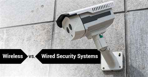wireless and wired security systems what s best for your