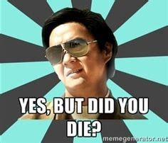 But Did You Die Meme - but did you die on pinterest mr chow server life and