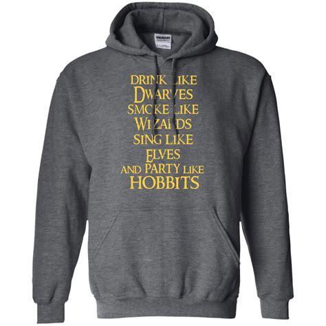Hoodie Sing drink like dwarves smoke like wizards sing like elves hoodie the wholesale t shirts
