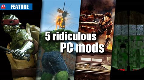 mod any pc game 5 ridiculous pc mods