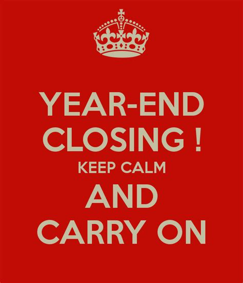 what date does new year end year end closing keep calm and carry on poster toto