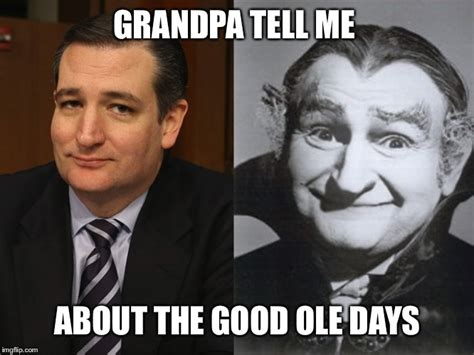 Ted Cruz Memes - ted cruz grandpa munster imgflip