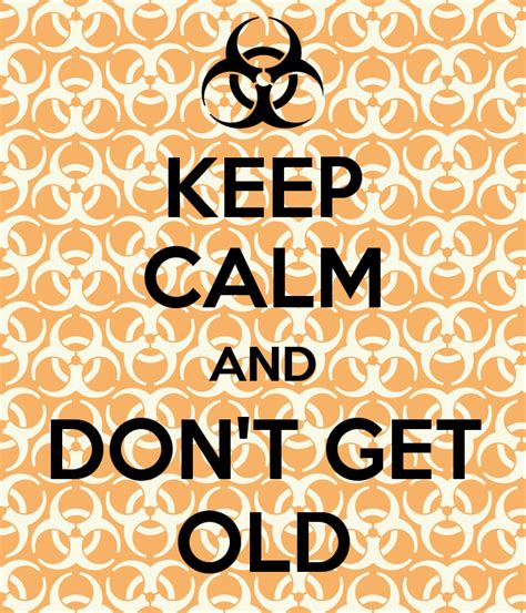 Keep Calm And Don T Get Stressed Poster Tc Keep Calm O - keep calm and don t get old poster john smith keep