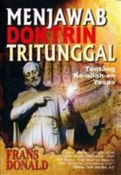 Allah Dalam Alkitab Al Quran Frans Ronald anugerah allah tanggapan atas buku frans donald menjawab
