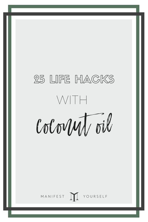 25 life hacks 25 life hacks featuring coconut oil manifest yourself