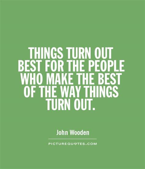 Building The Best Bussines Way how things turn out quotes quotesgram