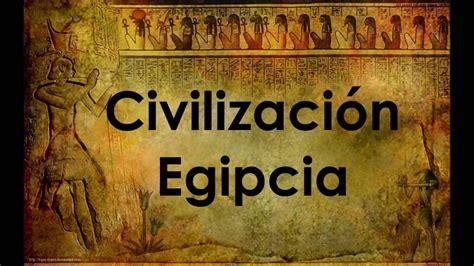 imagenes civilizaciones egipcias civilizaci 243 n egipcia youtube