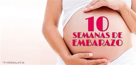 embarazo semana 10 10 semanas de embarazo gestaci 243 n completa paso a paso