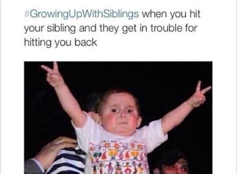 sibling memes growing up with siblings 33 memes that sum up the