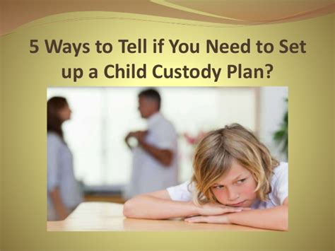 5 Ways To Spot Them by 5 Ways To Tell If You Need To Set Up A Child Custody Plan
