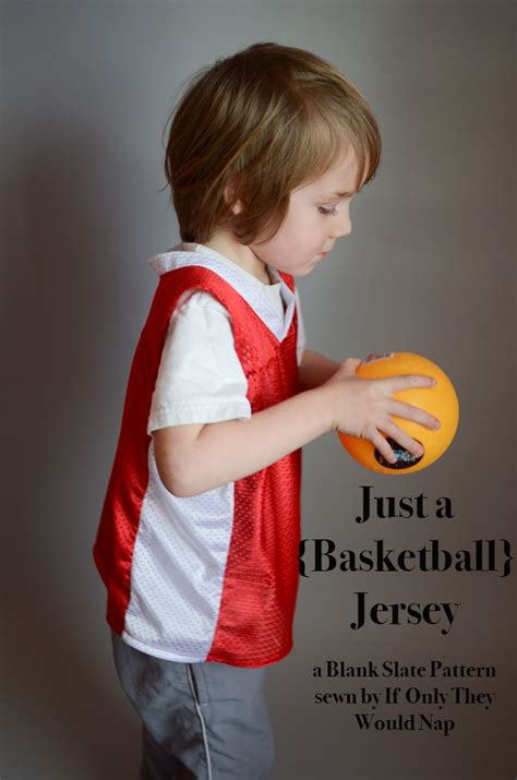 pattern making for basketball jersey just a jersey with if only they would nap blank slate