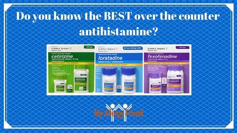 best antihistamine for allergies what is the best the counter antihistamine