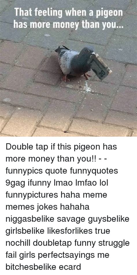 Has More Money Than You by Pigeon Memes Of 2017 On Sizzle Sent