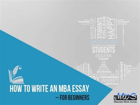 Why An Mba Now Essay by How To Write An Mba Essay For Beginners