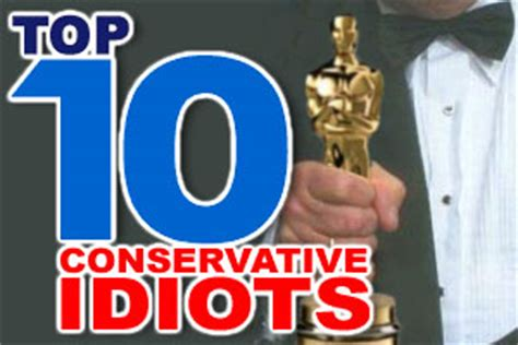 top 10 liberal idiots the top ten conservative idiots no 188 democratic