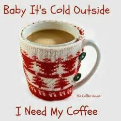 Coffee Mugs For Guys baby its cold outside i need my coffee pictures photos
