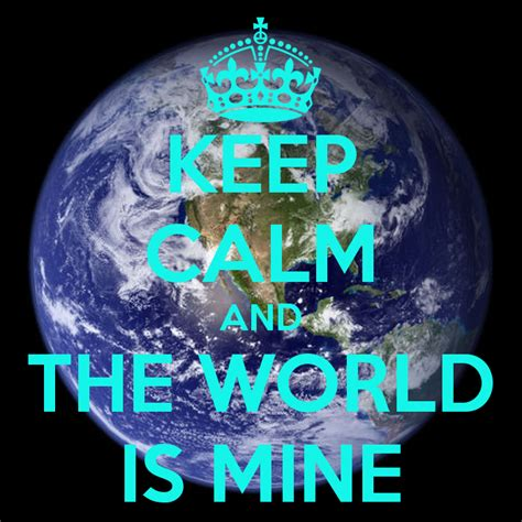 the world is mine keep calm and the world is mine poster william vieira
