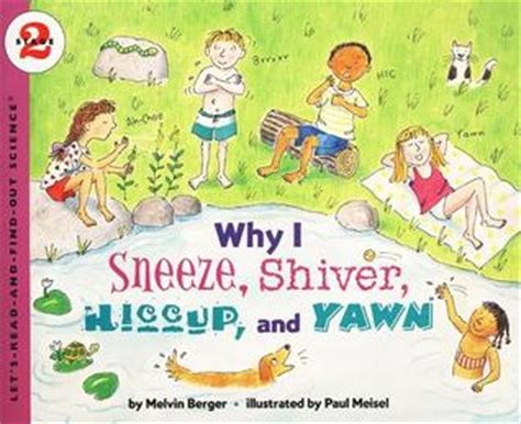 the sneeze books why i sneeze shiver hiccup yawn by melvin a berger