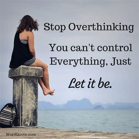Ways To Stop Overthinking Everything by Stop Overthinking You Can T Everything Word