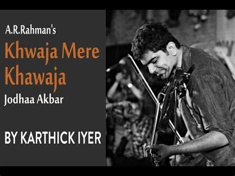 ar rahman khwaja mere khwaja mp3 download download an ilayaraja feat a r rahman cover on a violin by