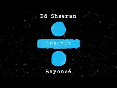 ed sheeran brands beyonce duet ed sheeran duet with beyonc 233 mp3 free