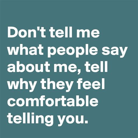 how to say comfortable don t tell me what people say about me tell why they feel