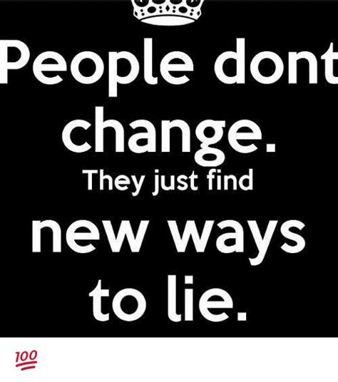 People Change Memes - people dont change they just find new ways to lie meme